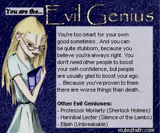 Evil Genius? Moi? Mwahaha. ahaha. aha.
