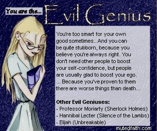 Evil Genius? Moi? Mwahaha. ahaha. aha.